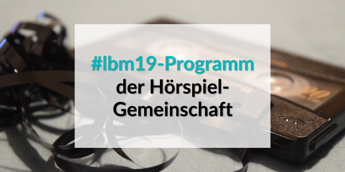 Hörspiel-Gemeinschaft veröffentlicht #lbm19-Programm