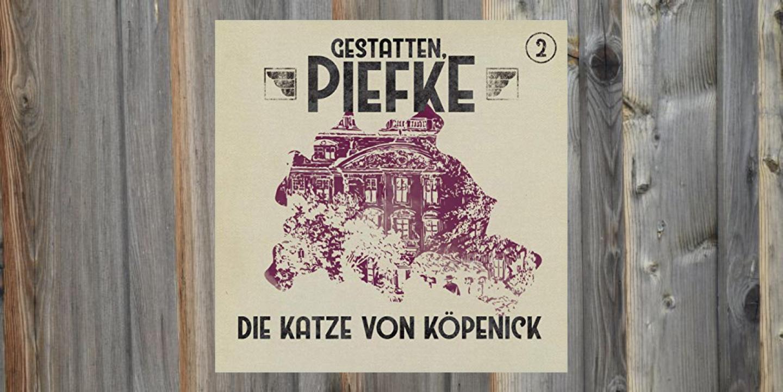 Gestatten, Piefke – Die Katze von Köpenick (2)